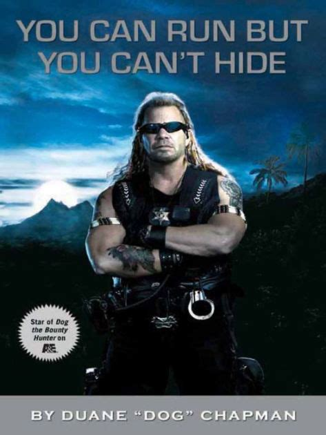 You Can Run but You Can t Hide by Duane  Dog  Chapman ...