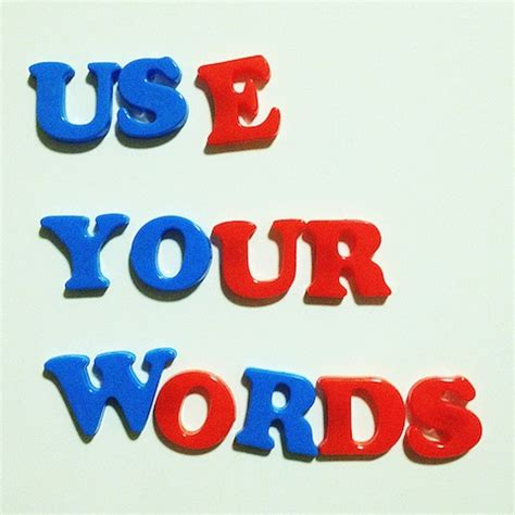 """You have a voice, """"Use your words"""" 