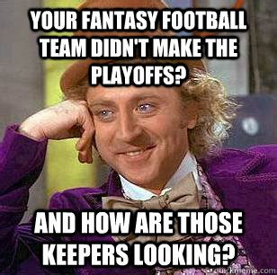 Your fantasy football team didn t make the playoffs? And ...