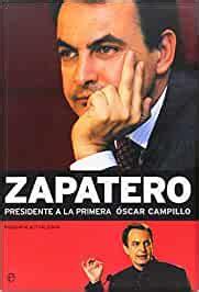 Zapatero presidente a la primera: Amazon.es: Campillo, O ...